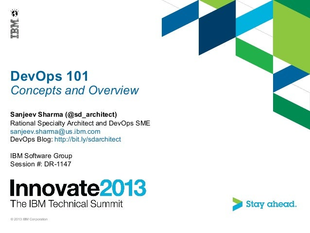 DevOps 101Concepts and OverviewSanjeev Sharma (@sd_architect)Rational Specialty Architect and DevOps SMEsanjeev.sharma@us....