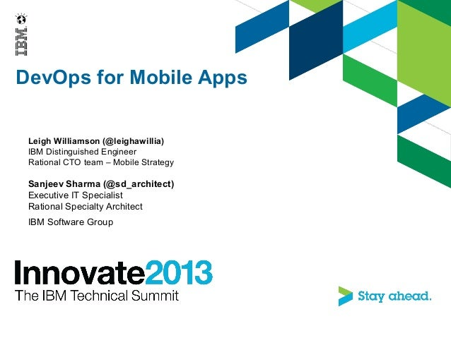 DevOps for Mobile AppsLeigh Williamson (@leighawillia)IBM Distinguished EngineerRational CTO team – Mobile StrategySanjeev...