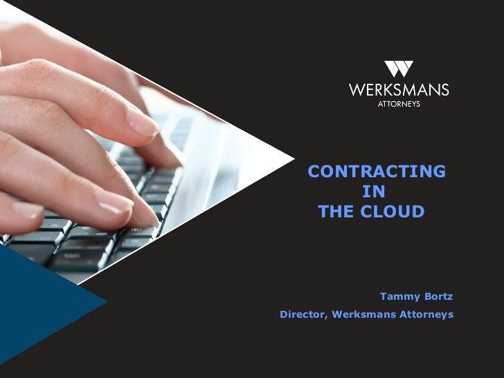CONTRACTING         IN     THE CLOUD                Tammy BortzDirector, Werksmans Attorneys