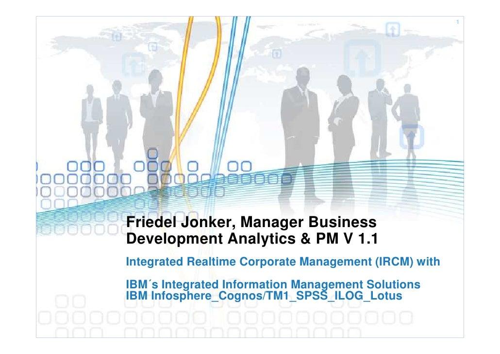 1     Friedel Jonker, Manager Business Development Analytics & PM V 1.1 Integrated Realtime Corporate Management (IRCM) wi...