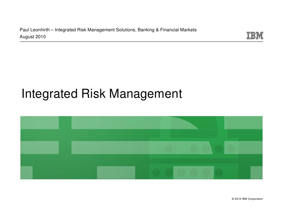 Paul Leonhirth – Integrated Risk Management Solutions, Banking & Financial Markets August 2010     Integrated Risk Managem...