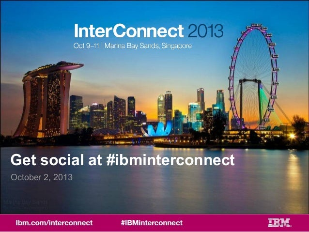 1#IBMINTERCONNECT Get social at #ibminterconnect October 2, 2013