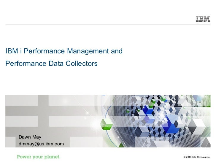 IBM i Performance Management andPerformance Data Collectors   Dawn May   dmmay@us.ibm.com                                 ...