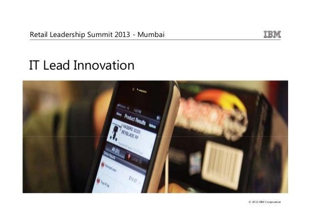 Retail Leadership Summit 2013 - MumbaiIT Lead Innovation                                         © 2013 IBM Corporation