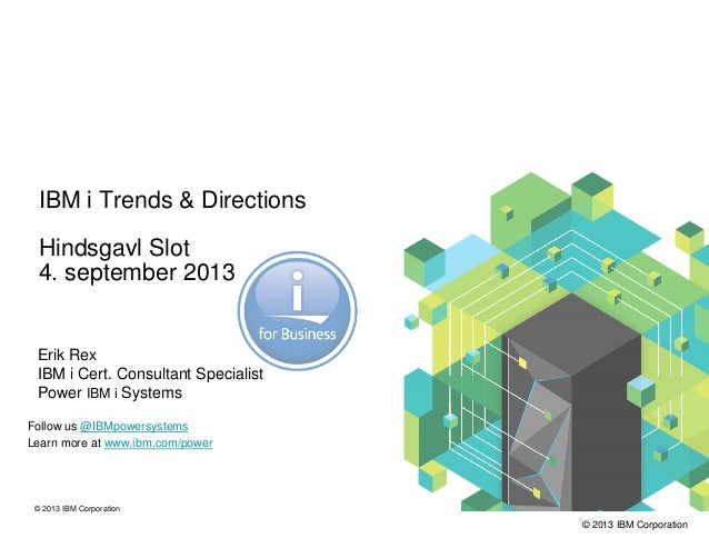 © 2013 IBM Corporation © 2013 IBM Corporation Follow us @IBMpowersystems Learn more at www.ibm.com/power IBM i Trends & Di...
