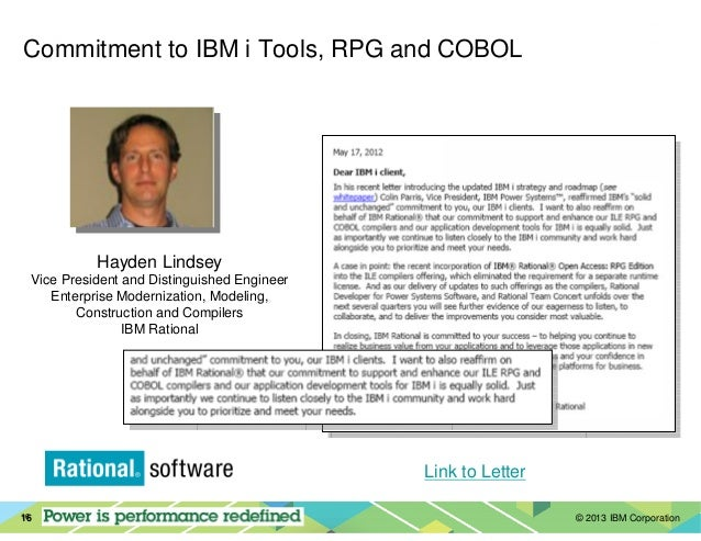 © 2013 IBM Corporation1616 Commitment to IBM i Tools, RPG and COBOL Link to Letter Hayden Lindsey Vice President and Disti...