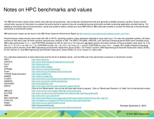 © 2013 IBM Corporation46 Revised December 2, 2010 Notes on HPC benchmarks and values The IBM benchmarks results shown here...