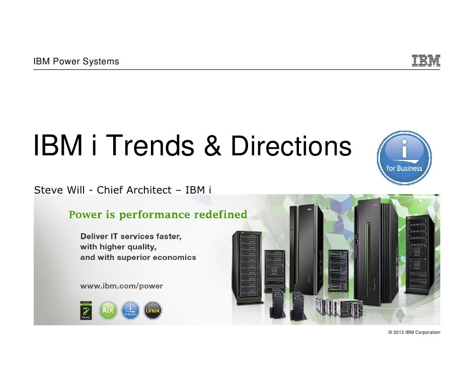 IBM Power SystemsIBM i Trends & DirectionsSteve Will - Chief Architect – IBM i                                       © 201...