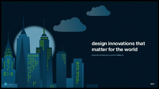 IBM Interactive Experience design innovations that matter for the world 14 #Design #EnchantingExperiences powered by @IBMW...