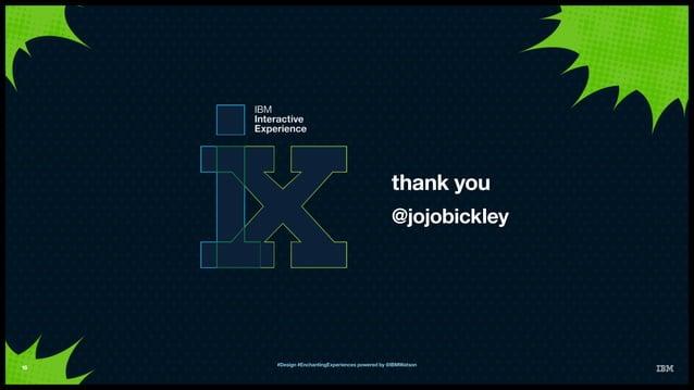 IBM Interactive Experience thank you 16 @jojobickley #Design #EnchantingExperiences powered by @IBMWatson