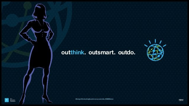 IBM Interactive Experience outthink. outsmart. outdo. 5 #Design #EnchantingExperiences powered by @IBMWatson