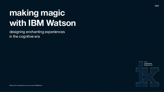 making magic with IBM Watson designing enchanting experiences 
