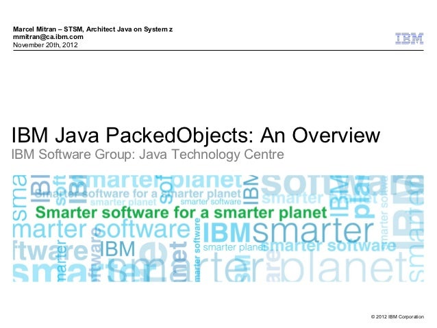Marcel Mitran – STSM, Architect Java on System zmmitran@ca.ibm.comNovember 20th, 2012IBM Java PackedObjects: An OverviewIB...