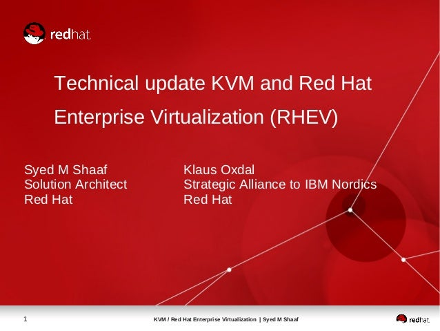 Technical update KVM and Red Hat     Enterprise Virtualization (RHEV)Syed M Shaaf                    Klaus OxdalSolution A...