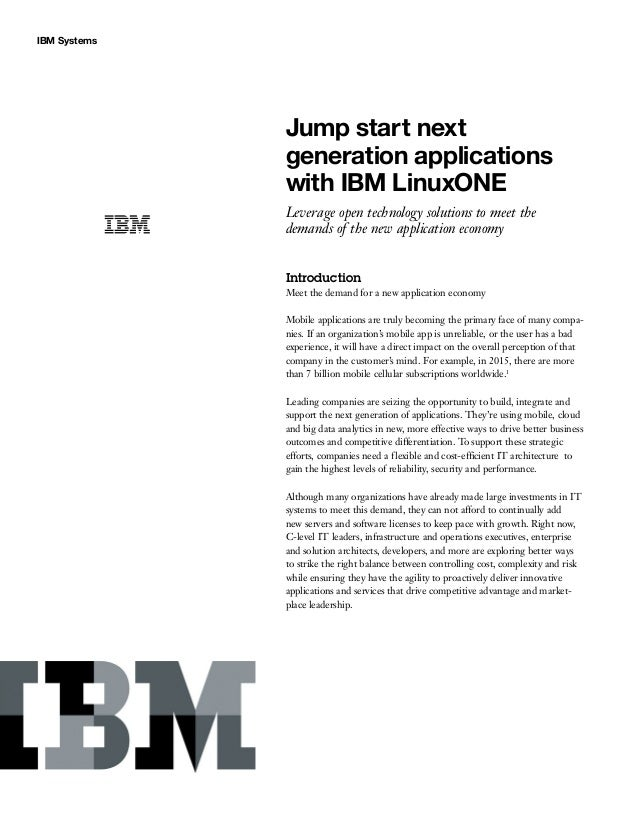 IBM Systems Jump start next generation applications with IBM LinuxONE Leverage open technology solutions to meet the deman...