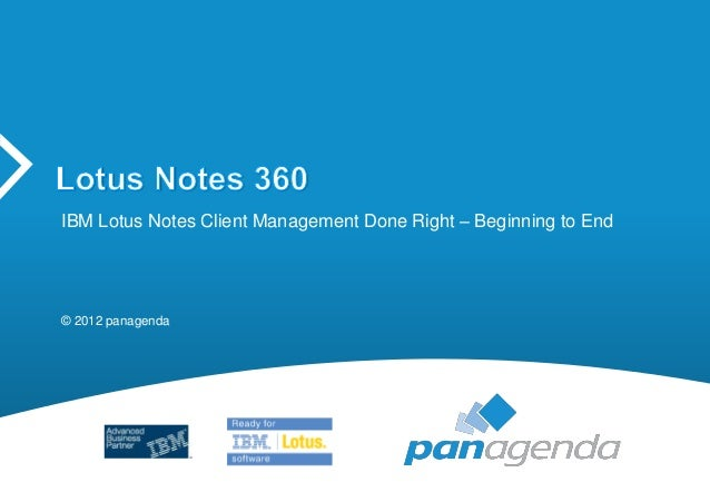IBM Lotus Notes Client Management Done Right – Beginning to End© 2012 panagenda