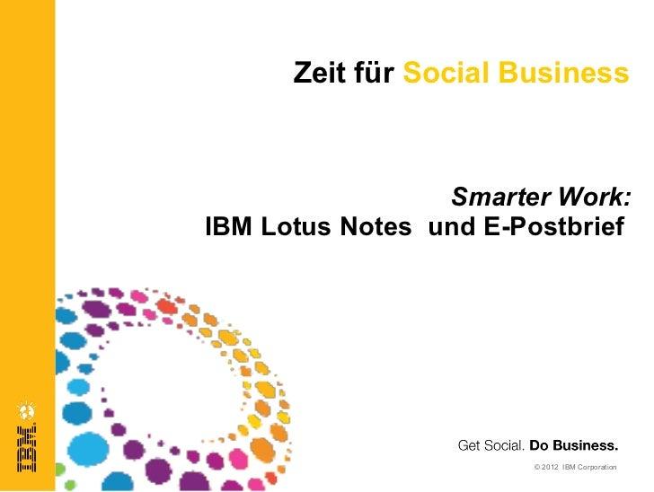 Zeit für Social Business                 Smarter Work:IBM Lotus Notes und E-Postbrief                       © 2012 IBM Cor...