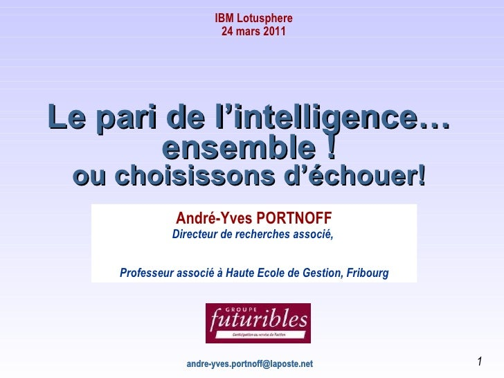 [email_address] [email_address] Le pari de l ' intelligence… ensemble ! ou choisissons d ' échouer! André-Yves PORTNOFF Di...