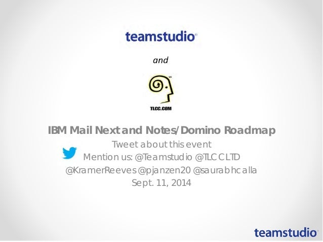 IBM Mail Next and Notes/Domino Roadmap  Tweet about this event  Mention us: @Teamstudio @TLCCLTD  @KramerReeves @pjanzen20...