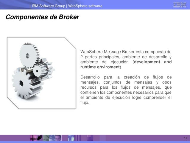 IBM Software Group | WebSphere softwareComponentes de Broker                                 WebSphere Message Broker esta...