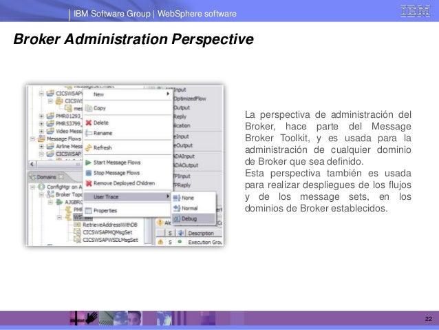IBM Software Group | WebSphere softwareBroker Administration Perspective                                                  ...