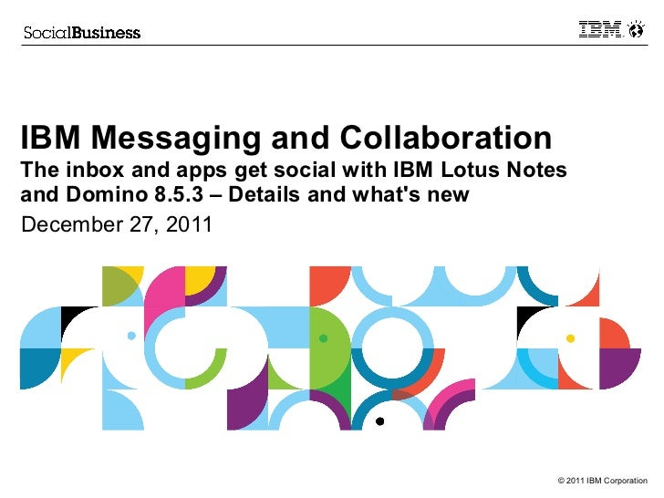 IBM Messaging and CollaborationThe inbox and apps get social with IBM Lotus Notesand Domino 8.5.3 – Details and whats newD...