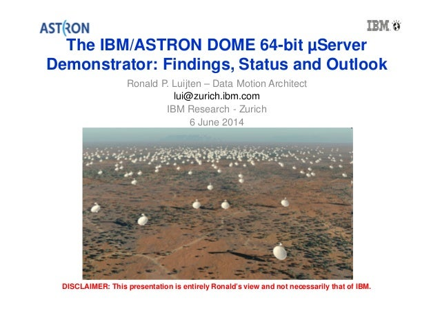 The IBM/ASTRON DOME 64-bit μServer  Demonstrator: Findings, Status and Outlook  Ronald P. Luijten – Data Motion Architect ...