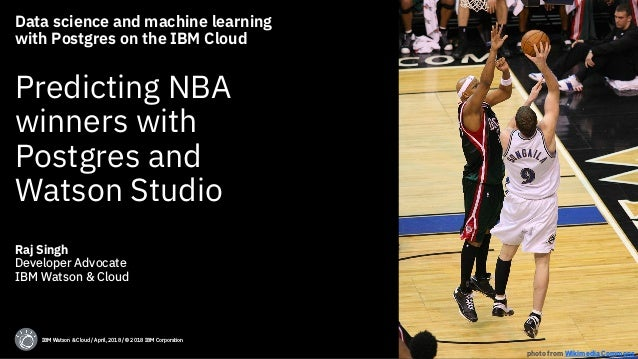 @rajrsingh Data science and machine learning with Postgres on the IBM Cloud Predicting NBA winners with Postgres and Watso...