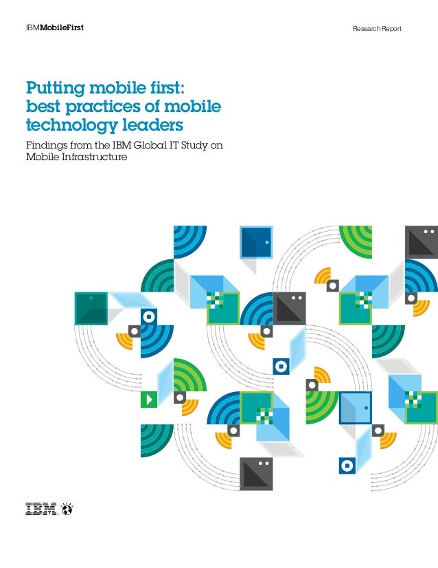 Research Report Putting mobile first: best practices of mobile technology leaders Findings from the IBM Global IT Study on...