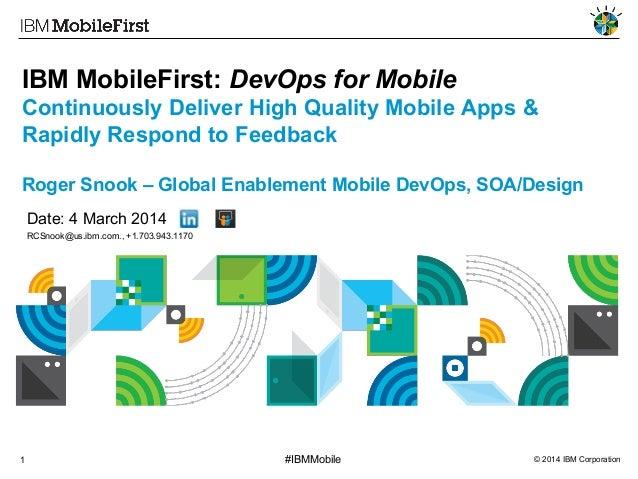 © 2014 IBM Corporation1 #IBMMobile IBM MobileFirst: DevOps for Mobile Continuously Deliver High Quality Mobile Apps & Rapi...