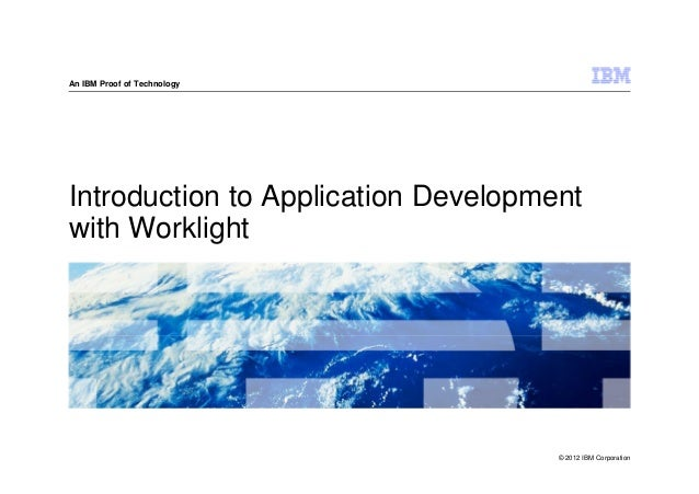 An IBM Proof of TechnologyIntroduction to Application Developmentwith Worklight                                     © 2012...