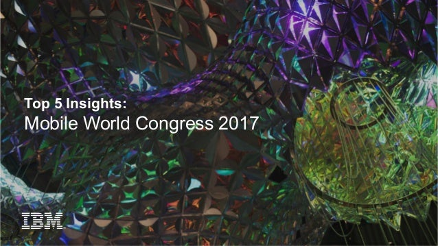 Top 5 Insights: Mobile World Congress 2017