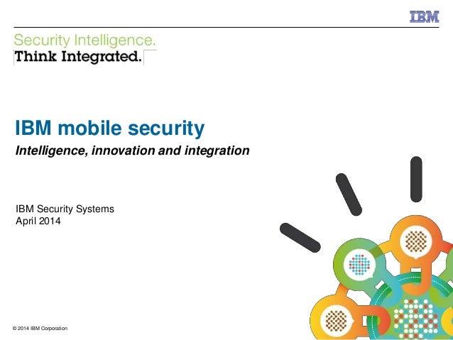 © 2013 IBM Corporation IBM Security Systems 1© 2014 IBM Corporation IBM mobile security Intelligence, innovation and integ...