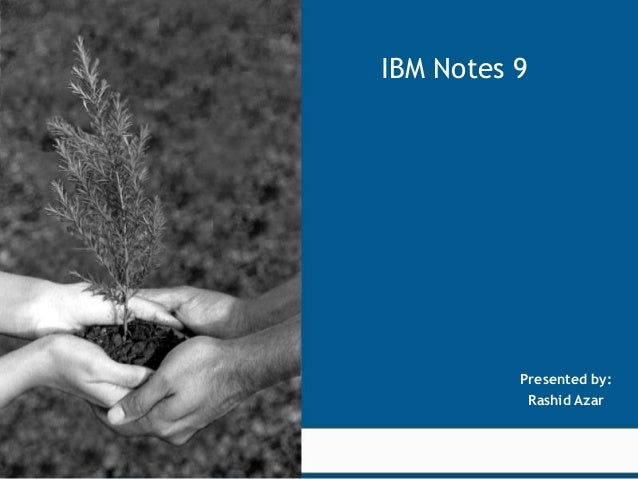 IBM Notes 9                                                                      Presented by:                            ...