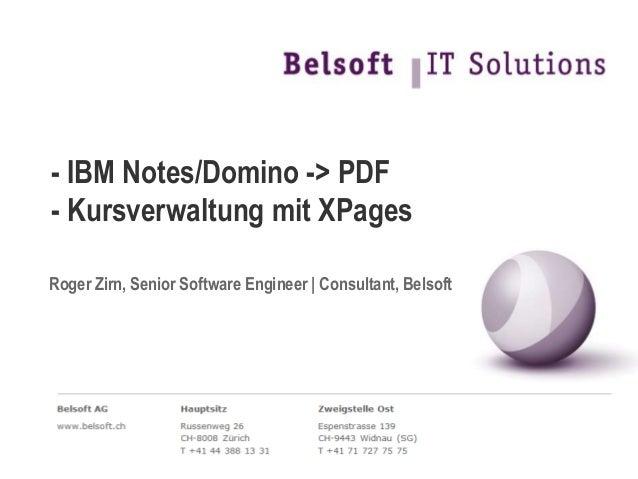 - IBM Notes/Domino -> PDF - Kursverwaltung mit XPages Roger Zirn, Senior Software Engineer | Consultant, Belsoft