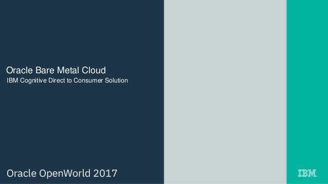 Oracle Bare Metal Cloud IBM Cognitive Direct to Consumer Solution