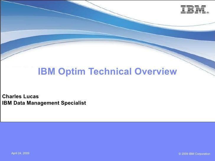 IBM Optim Technical Overview Charles Lucas IBM Data Management Specialist