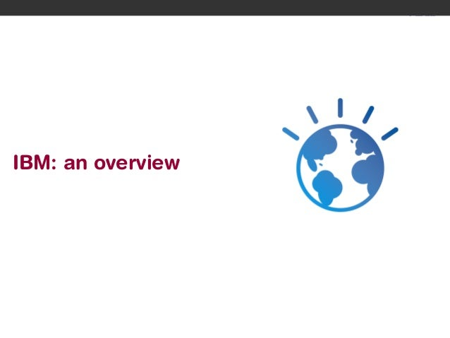 IBM: an overview  1  © 2012 IBM Corporation