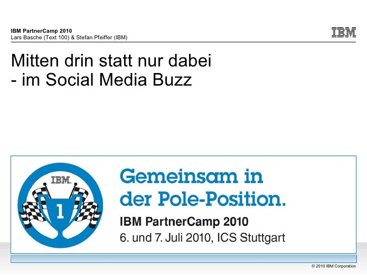 IBM PartnerCamp 2010 Lars Basche (Text 100) & Stefan Pfeiffer (IBM)    Mitten drin statt nur dabei - im Social Media Buzz ...