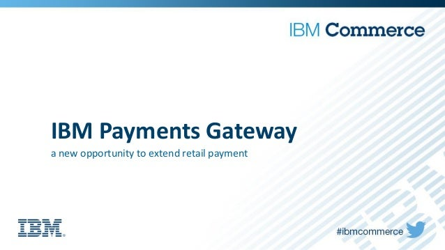IBM Payments Gateway a new opportunity to extend retail payment