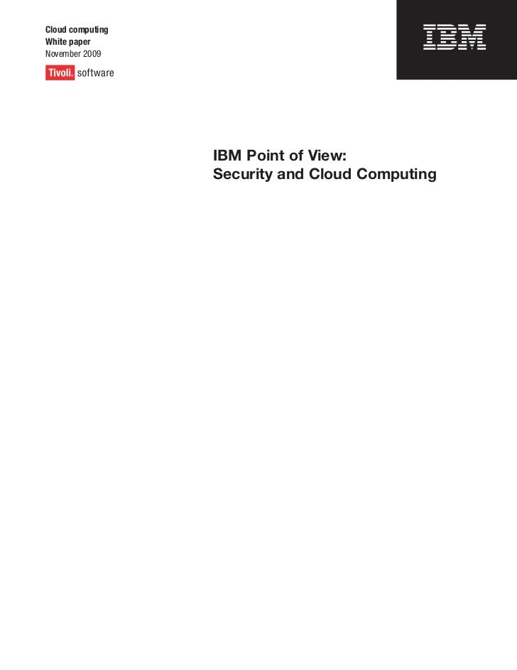 Cloud computingWhite paperNovember 2009                  IBM Point of View:                  Security and Cloud Computing