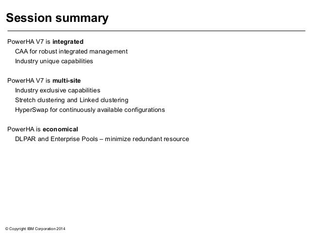 © Copyright IBM Corporation 2014 Session summary PowerHA V7 is integrated CAA for robust integrated management Industry un...
