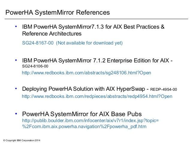 © Copyright IBM Corporation 2014 PowerHA SystemMirror References • IBM PowerHA SystemMirror7.1.3 for AIX Best Practices & ...