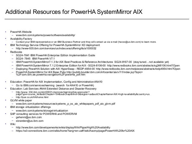 Additional Resources for PowerHA SystemMirror AIX • PowerHA Website – www.ibm.com/systems/power/software/availability/ • A...