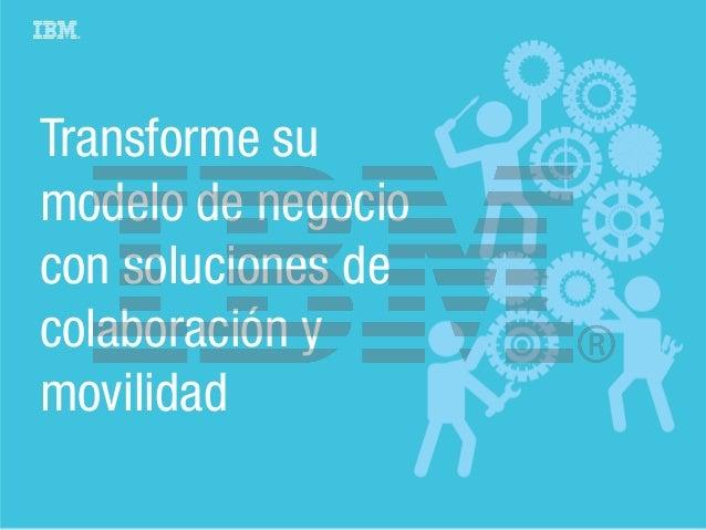 © 2013 IBM Corporation Technical Support Services 1 Transforme su modelo de negocio con soluciones de colaboración y movil...
