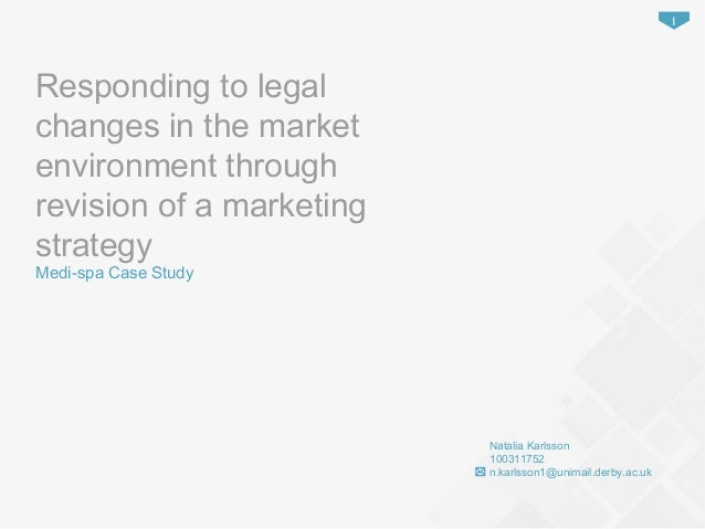 Responding to legal changes in the market environment through revision of a marketing strategy Medi-spa Case Study Natalia...