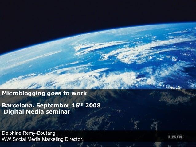 Microblogging goes to workBarcelona, September 16th 2008Digital Media seminarDelphine Remy-BoutangWW Social Media Marketin...