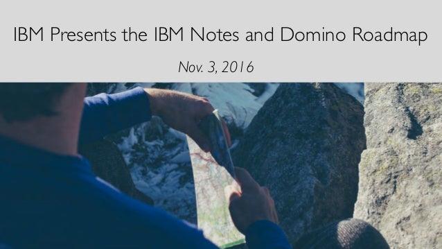 IBM Presents the IBM Notes and Domino Roadmap Nov. 3, 2016
