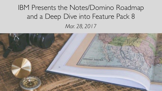 IBM Presents the Notes/Domino Roadmap and a Deep Dive into Feature Pack 8 Mar. 28, 2017