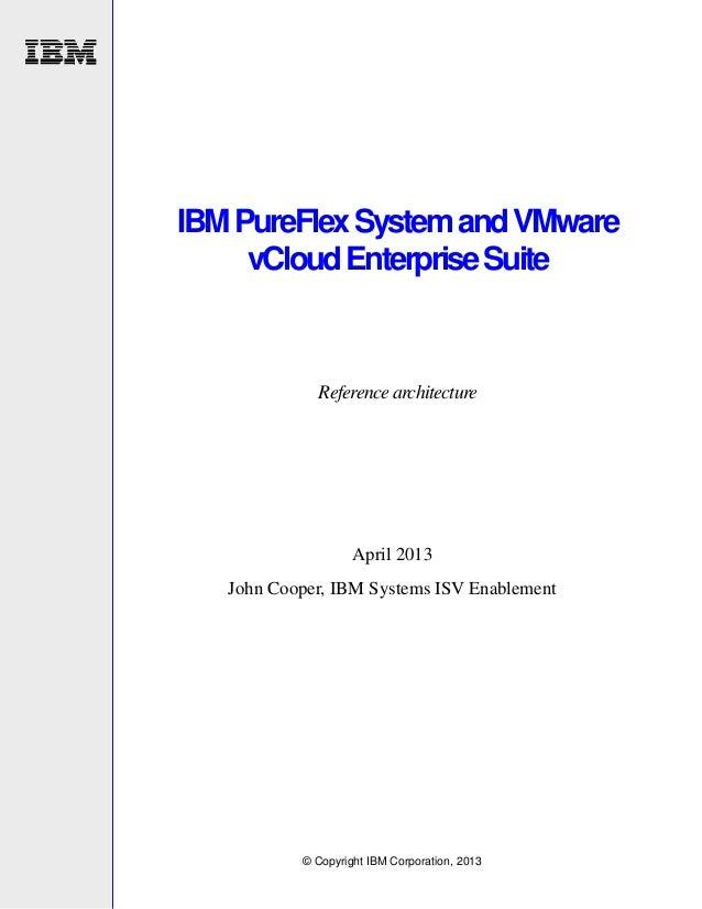 IBM PureFlex System and VMware vCloud Enterprise Suite  Reference architecture  April 2013 John Cooper, IBM Systems ISV En...